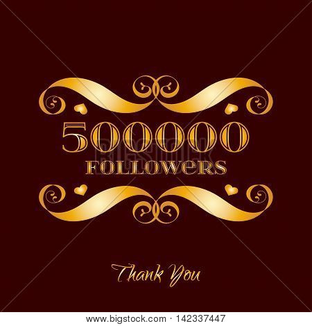 Vector gold 500000 followers badge over brown. Easy use and recolor elements for your design.