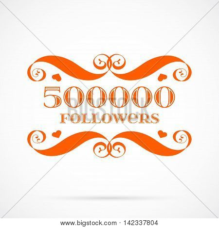 Vector 500000 followers badge over white. Easy use and recolor elements for your design.