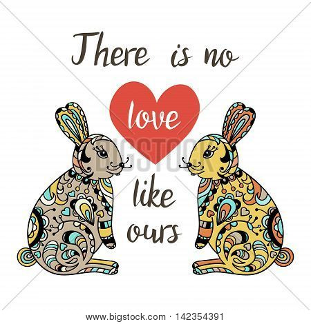 There is no love like ours. Hand Drawn Typography Quote. Lettering quote with heart and cartoon cute hares. Love card with rabbits.
