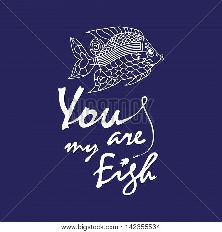 Cute hand drawn lettering with a fish. Love quote - You are my fish