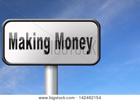 Make money or earning cash making a business profit growth, road sign billboard. 3D illustration