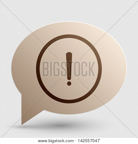 Exclamation mark sign. Brown gradient icon on bubble with shadow.