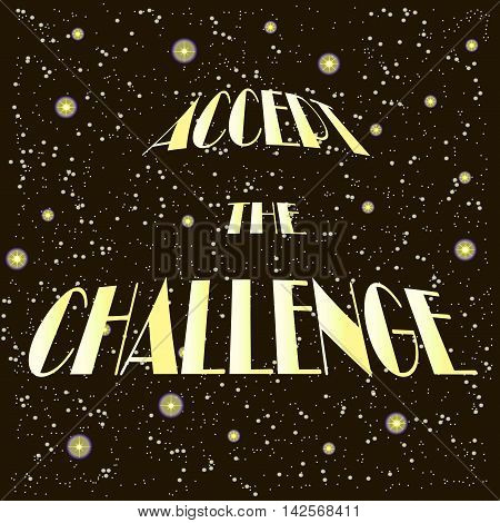Motivational poster with inscription Accept the challenge. White and yellow letters on a black background, the starry night, dark sky. Typography banner, illustration, vector