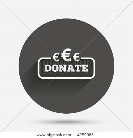 Donate sign icon. Euro eur symbol. Circle flat button with shadow. Vector