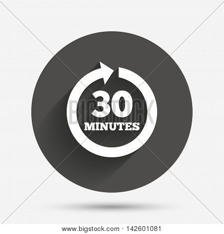Every 30 minutes sign icon. Full rotation arrow symbol. Circle flat button with shadow. Vector