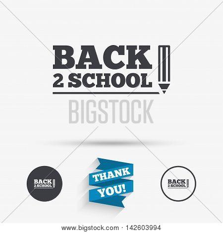 Back to school sign icon. Back 2 school pencil symbol. Flat icons. Buttons with icons. Thank you ribbon. Vector