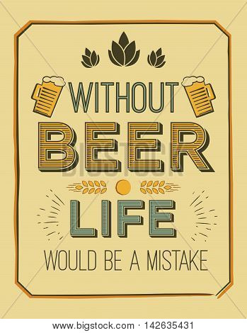 vector poster with quote - without beer, life would be a mistake. Ideal for printing on t-shirts, menus, labels, pubs, restaurants.