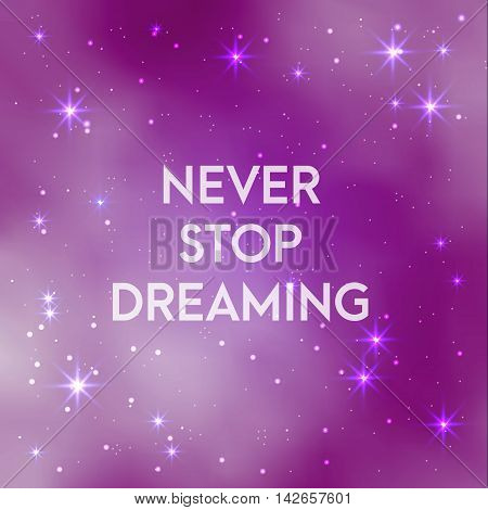 Space galaxy vector background with inspiring motivational text never stop dreaming