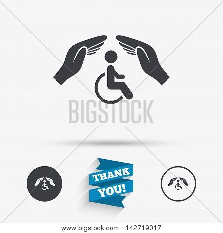 Disabled human insurance sign icon. Hands protect wheelchair man symbol. Health insurance. Flat icons. Buttons with icons. Thank you ribbon. Vector