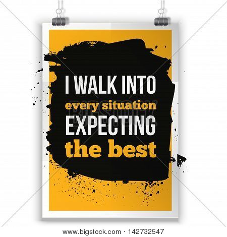 Positive Inspirational Typographic Quote - I walk into every situation expecting the best. Inspirational concept vector image