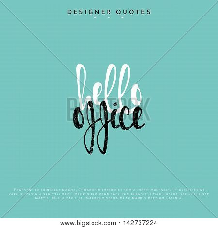 Hello office inscription. Hand drawn calligraphy, lettering motivation poster. Modern brush calligraphy. vector illustration