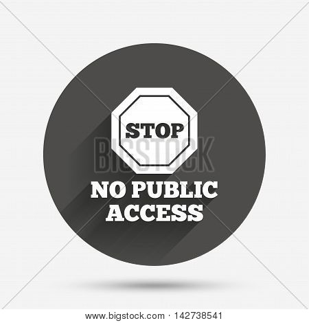 No public access sign icon. Caution stop symbol. Circle flat button with shadow. Vector
