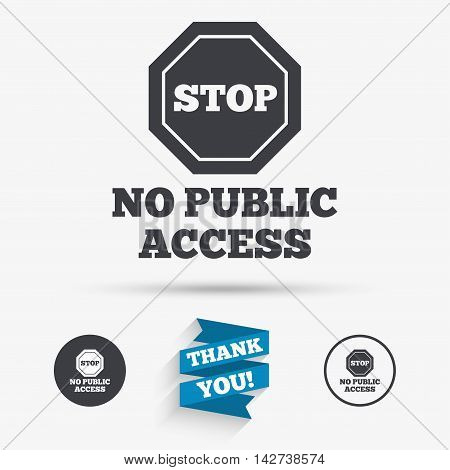 No public access sign icon. Caution stop symbol. Flat icons. Buttons with icons. Thank you ribbon. Vector