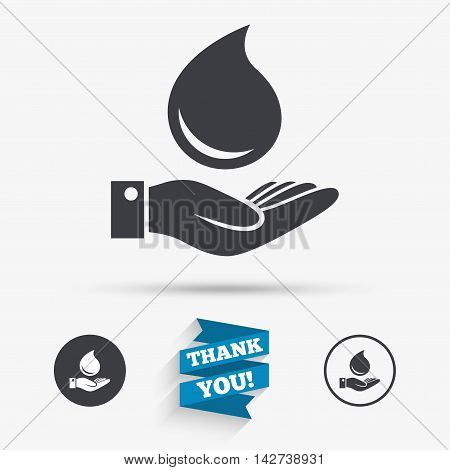 Water drop and hand sign. Save water symbol. Flat icons. Buttons with icons. Thank you ribbon. Vector