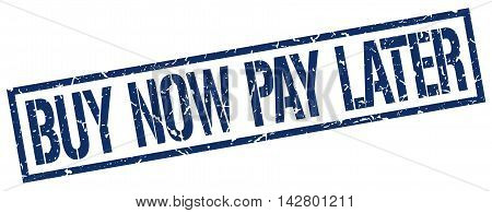 buy now pay later stamp. blue grunge square isolated sign