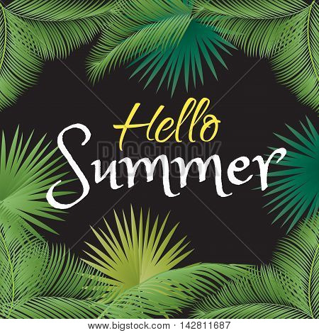 Hello Summer card with tropical palm tree leaves frame and calligraphy lettering. Calligraphic summer design. Retro style. Vector Illustration. Palm green leaves on black background and Hello Summer text.