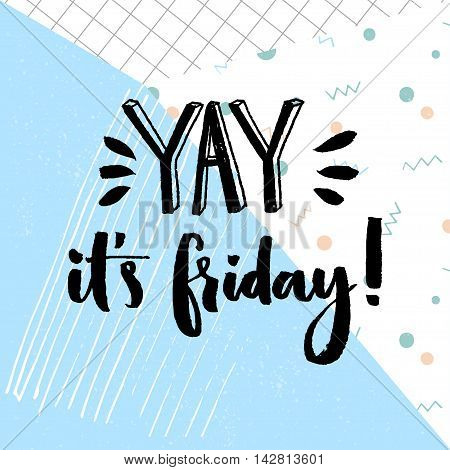 Yay. it's friday. Positive quote about friday, vector typography design at geometry abstract blue background
