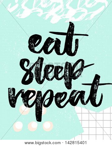 Eat, sleep, repeat. Fun quote for posters and t-shirts. Brush typography on blue background with squared paper and strokes texture