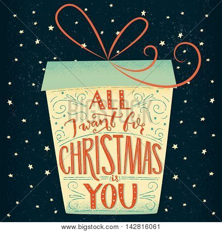 All I want for Christmas is you. Christmas greeting card lettering design. Handmade vintage typograhy in the gift box shape