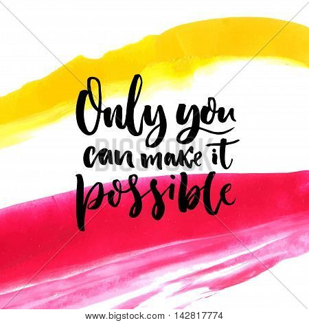 Only you can make it possible. Motivation quote at artistic paint strokes background.