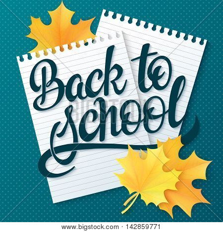 vector hand drawn back to school lettering greetings label - back to school - with realistic paper pages and leaves. Can be used as greetings card or poster.