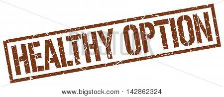healthy option stamp. brown grunge square isolated sign