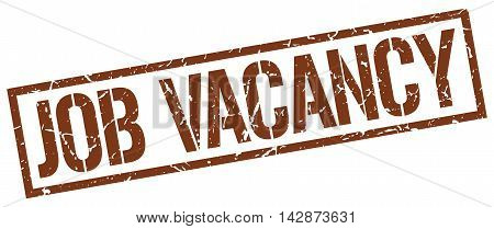 job vacancy stamp. brown grunge square isolated sign