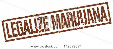 legalize marijuana stamp. brown grunge square isolated sign