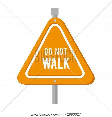 do not walk road sign yellow sign safety vector  isolated and flat illustration