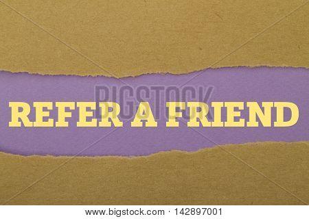 REFER A FRIEND word written under torn paper.