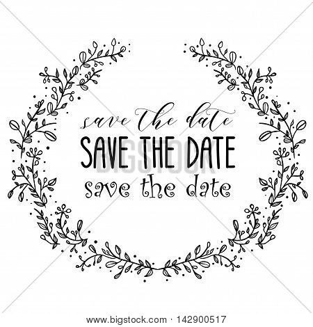 save the date hand lettering handmade calligraphy. Floral hand drawn wreath.  Flower floral background. Vector