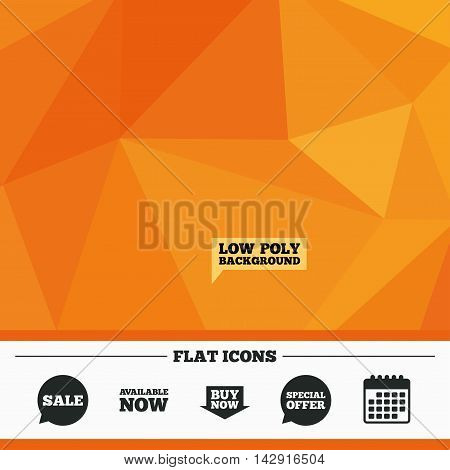 Triangular low poly orange background. Sale icons. Special offer speech bubbles symbols. Buy now arrow shopping signs. Available now. Calendar flat icon. Vector