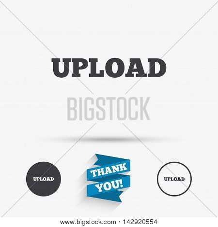Upload sign icon. Load symbol. Flat icons. Buttons with icons. Thank you ribbon. Vector