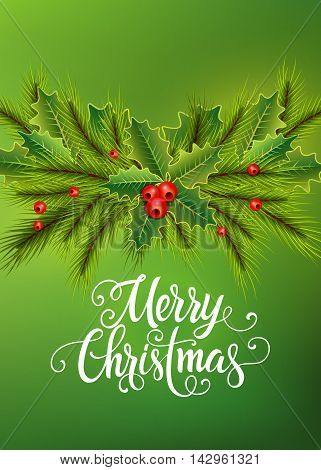 Merry Christmas lettering. Christmas greeting card with fir tree branches, mistletoe leaves and berries. Handwritten text, calligraphy. For greeting cards, posters, leaflets and brochure.
