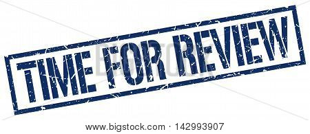 time for review stamp. blue grunge square isolated sign