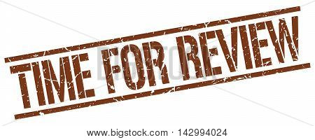 time for review stamp. brown grunge square isolated sign