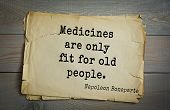 Постер, плакат: French emperor great general Napoleon Bonaparte 1769 1821 quote Medicines are only fit for old p
