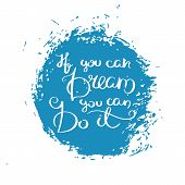 If You Can Dream You Can Do It. Hand Drawn Motivation Quote. Creative Vector Typography Concept For  poster
