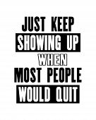 Inspiring Motivation Quote With Text Just Keep Showing Up When Most People Would Quit. Vector Typogr poster