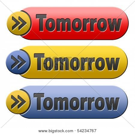 tomorrow sign icon or next day banner, coming soon button what will the future bring a new beginning