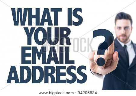 Business man pointing the text: What Is Your Email Address?