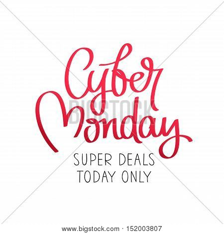 Cyber Monday. Super deal today only. The trend calligraphy. Vector illustration on white background. Concept sale black friday shopping and discounts.