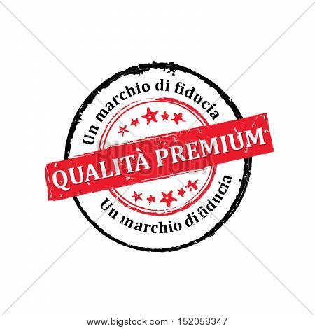 Premium Quality, Trusted brand (Italian language: Qualita Premium, marchio di fiducia) - printable grunge icon / sticker. Grunge layer is applied exactly on the colored stamp.