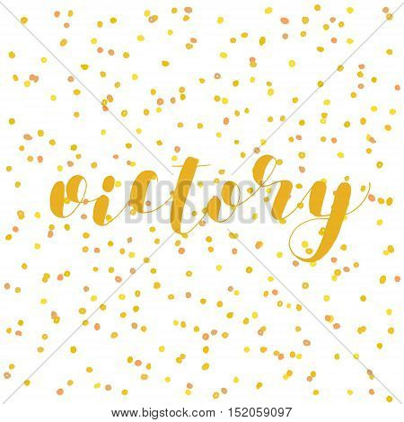 Victory. Brush hand lettering. Inspiring quote. Motivating modern calligraphy. Can be used for photo overlays, posters, holiday clothes, cards and more.