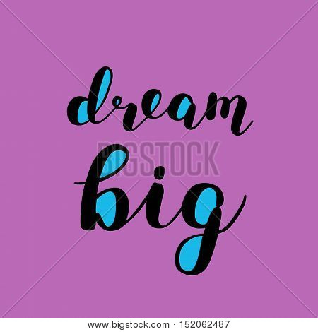 Dream big. Brush hand lettering. Inspiring quote. Motivating modern calligraphy. Can be used for photo overlays, posters, clothes, cards and more.