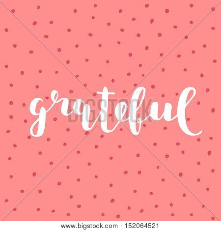 Grateful. Brush hand lettering. Inspiring quote. Motivating modern calligraphy. Can be used for photo overlays, posters, clothes, cards and more.