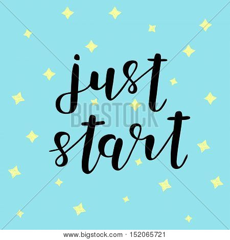Just start. Brush hand lettering. Inspiring quote. Motivating modern calligraphy. Can be used for photo overlays, posters, holiday clothes, cards and more.