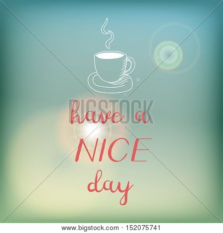 Motivation card or poster with bright blue sky and flare, pink lettering and white doodle - Have a nice day.