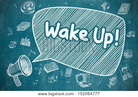 Wake Up on Speech Bubble. Cartoon Illustration of Yelling Horn Speaker. Advertising Concept. Speech Bubble with Wording Wake Up Hand Drawn. Illustration on Blue Chalkboard. Advertising Concept.