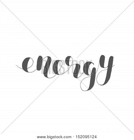 Energy. Brush hand lettering. Inspiring quote. Motivating modern calligraphy. Can be used for photo overlays, posters, holiday clothes, cards and more.